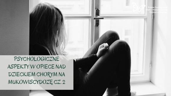 Psychologiczne aspekty w opiece nad dzieckiem chorym na mukowiscydozę cz. 2